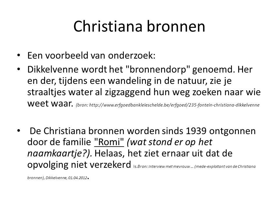 Christiana bronnen • Een voorbeeld van onderzoek: • Dikkelvenne wordt het bronnendorp genoemd.