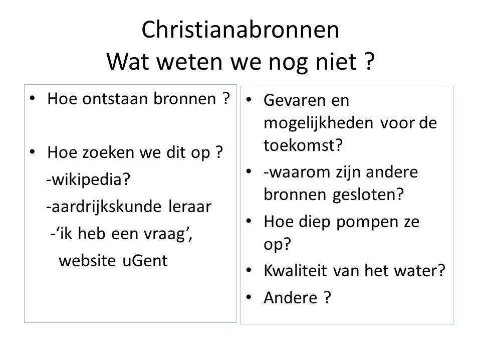 Christianabronnen Wat weten we nog niet . • Hoe ontstaan bronnen .