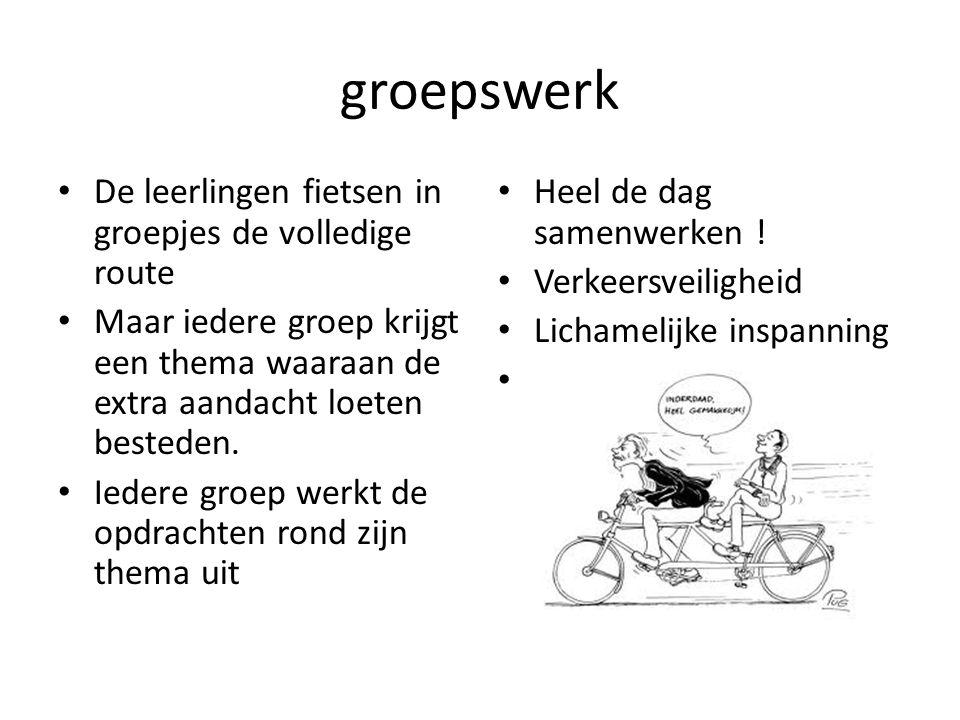 groepswerk • De leerlingen fietsen in groepjes de volledige route • Maar iedere groep krijgt een thema waaraan de extra aandacht loeten besteden.