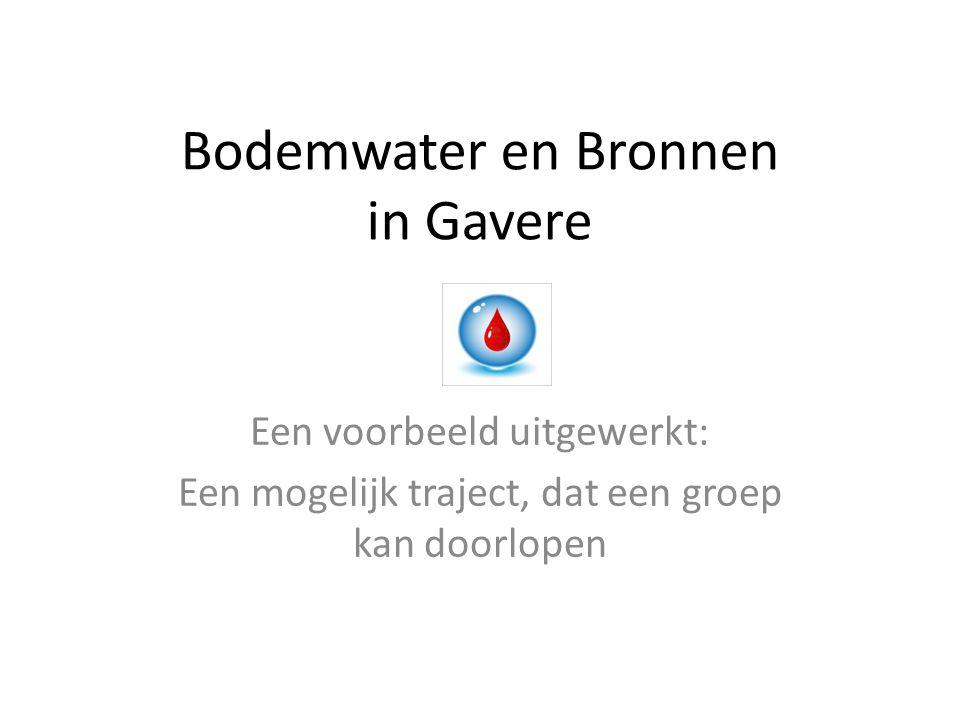 Bodemwater en Bronnen in Gavere Een voorbeeld uitgewerkt: Een mogelijk traject, dat een groep kan doorlopen