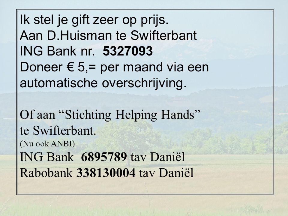 """Ik stel je gift zeer op prijs. Aan D.Huisman te Swifterbant ING Bank nr. 5327093 Doneer € 5,= per maand via een automatische overschrijving. Of aan """"S"""