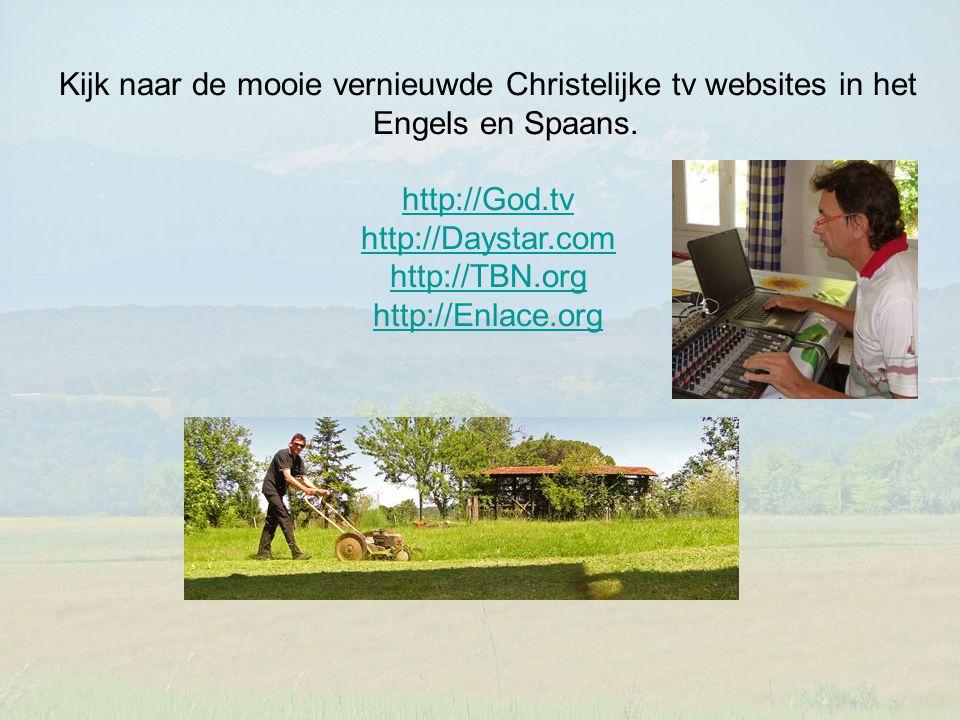 Kijk naar de mooie vernieuwde Christelijke tv websites in het Engels en Spaans. http://God.tv http://Daystar.com http://TBN.org http://Enlace.org