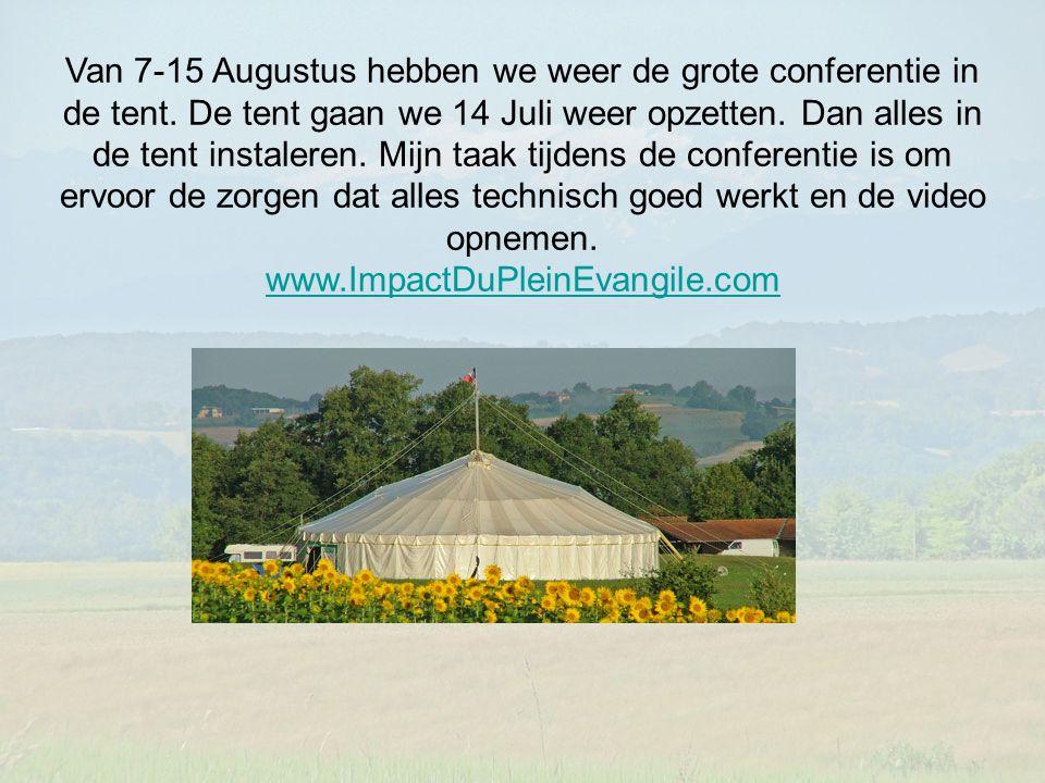 Van 7-15 Augustus hebben we weer de grote conferentie in de tent. De tent gaan we 14 Juli weer opzetten. Dan alles in de tent instaleren. Mijn taak ti