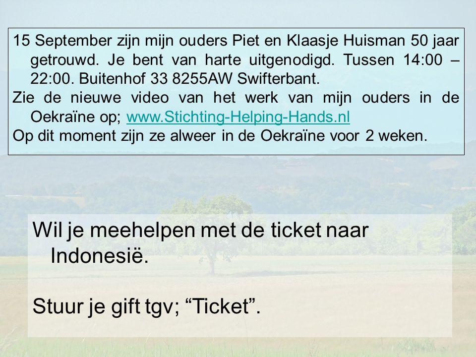 """Wil je meehelpen met de ticket naar Indonesië. Stuur je gift tgv; """"Ticket"""". 15 September zijn mijn ouders Piet en Klaasje Huisman 50 jaar getrouwd. Je"""