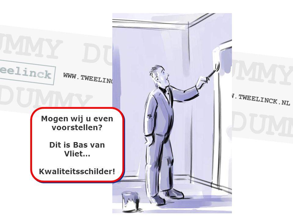 Mogen wij u even voorstellen. Dit is Bas van Vliet… Kwaliteitsschilder.