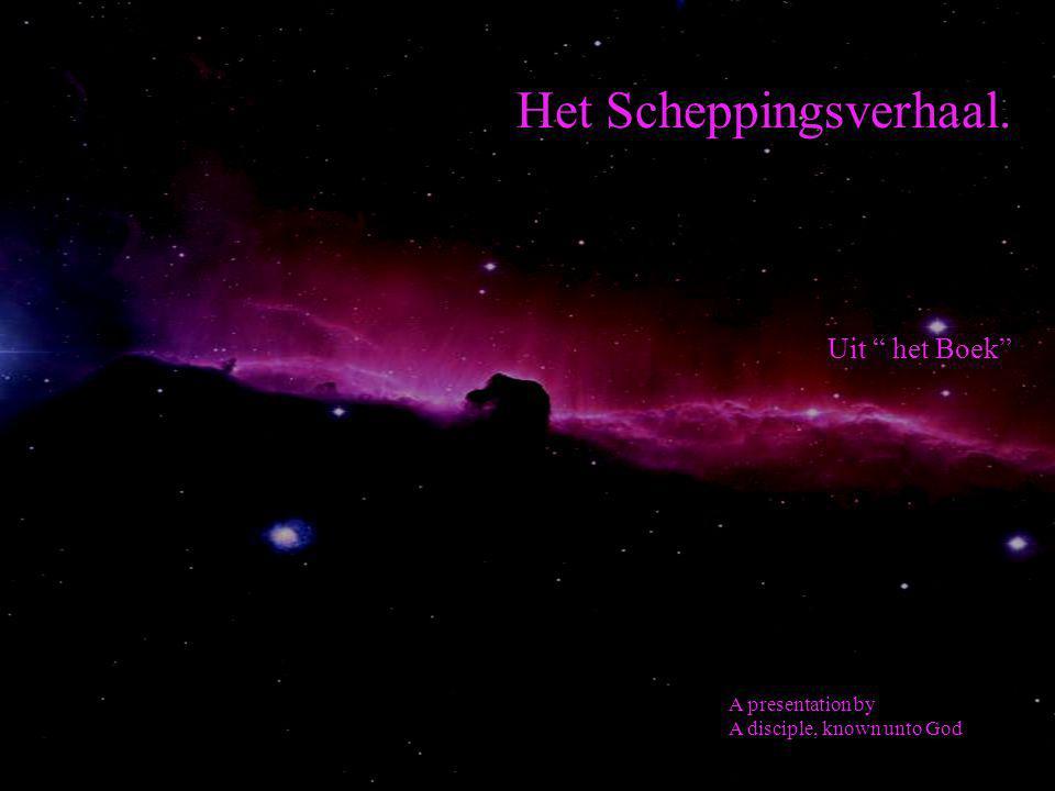 Het Scheppingsverhaal. Uit het Boek A presentation by A disciple, known unto God