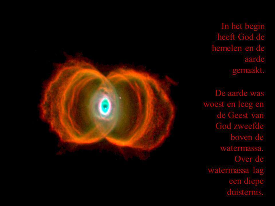 In het begin heeft God de hemelen en de aarde gemaakt.