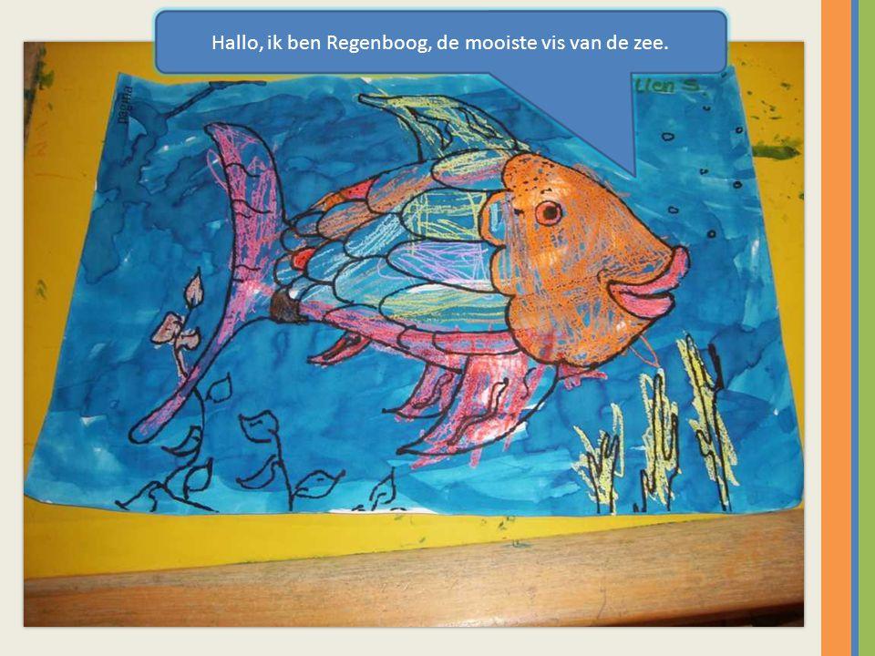 Hallo, ik ben Regenboog, de mooiste vis van de zee.
