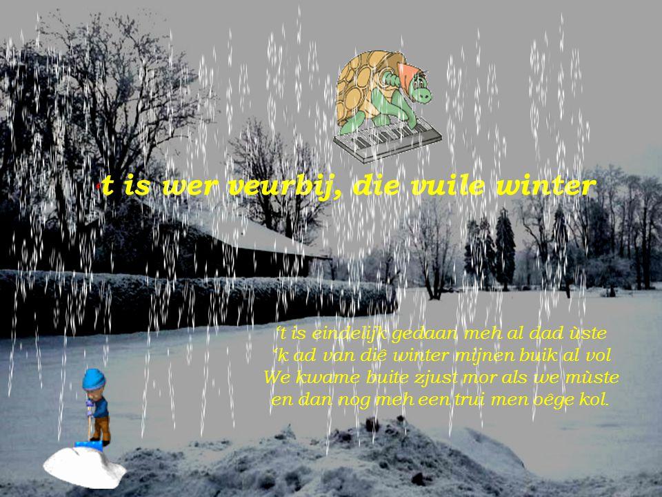 Gedaan meh lakes van flanel en otto's vol meh anti-gel lang onderbrùkke drage da's gedaan De stoof wörd al wa toe gezet de waermwaterblaas die vliegt uit bed et ijs zal s'nachts niet miêr ùp onze piespot staan.