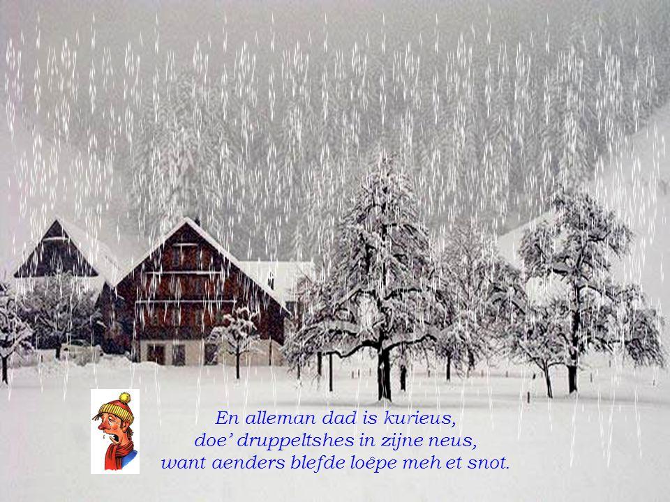 't is eindelijk gedaan meh al dad ùste 'k ad van diê winter mijnen buik al vol We kwame buite zjust mor als we mùste en dan nog meh een trui men oêge kol.
