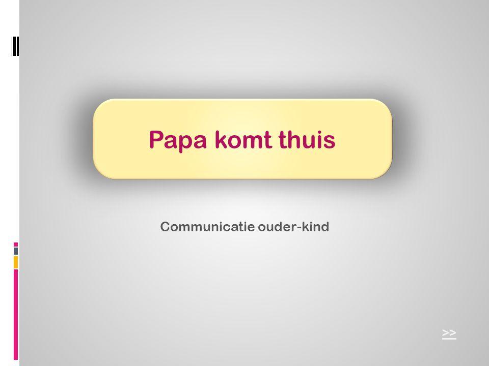 Communicatie ouder-kind >> Papa komt thuis