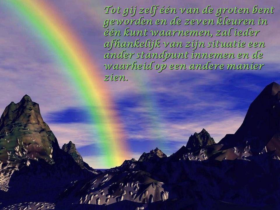 U heeft alle waarheden nodig, want allen tezamen vormen zij het werkelijke spectrum van het licht als geheel, de volle waarheid.