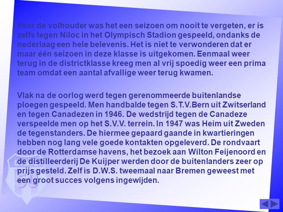 Voor de volhouder was het een seizoen om nooit te vergeten, er is zelfs tegen Niloc in het Olympisch Stadion gespeeld, ondanks de nederlaag een hele b