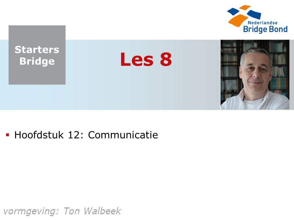 Starters Bridge vormgeving: Ton Walbeek Les 8  Hoofdstuk 12: Communicatie