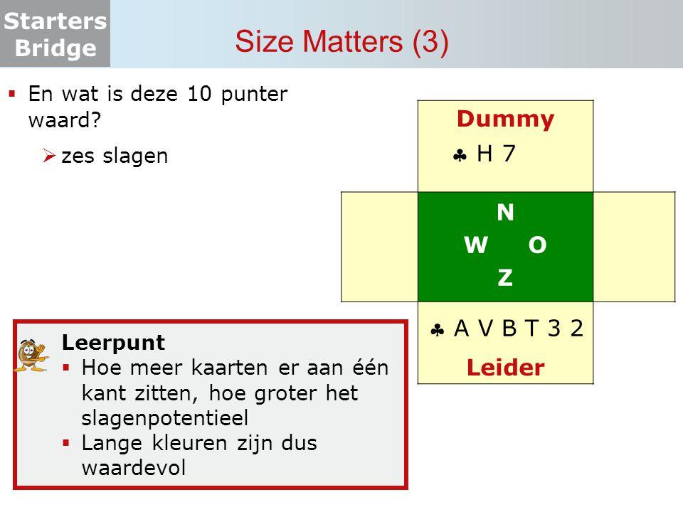 Starters Bridge Size Matters (3)  En wat is deze 10 punter waard?  zes slagen Dummy N W O Z Leider  H 7  A V B T 3 2 Leerpunt  Hoe meer kaarten e