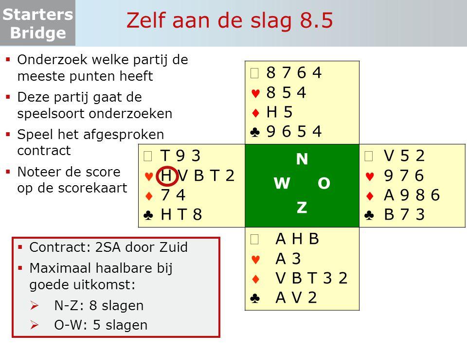 Starters Bridge Zelf aan de slag 8.5  Onderzoek welke partij de meeste punten heeft  Deze partij gaat de speelsoort onderzoeken  Speel het afgespro
