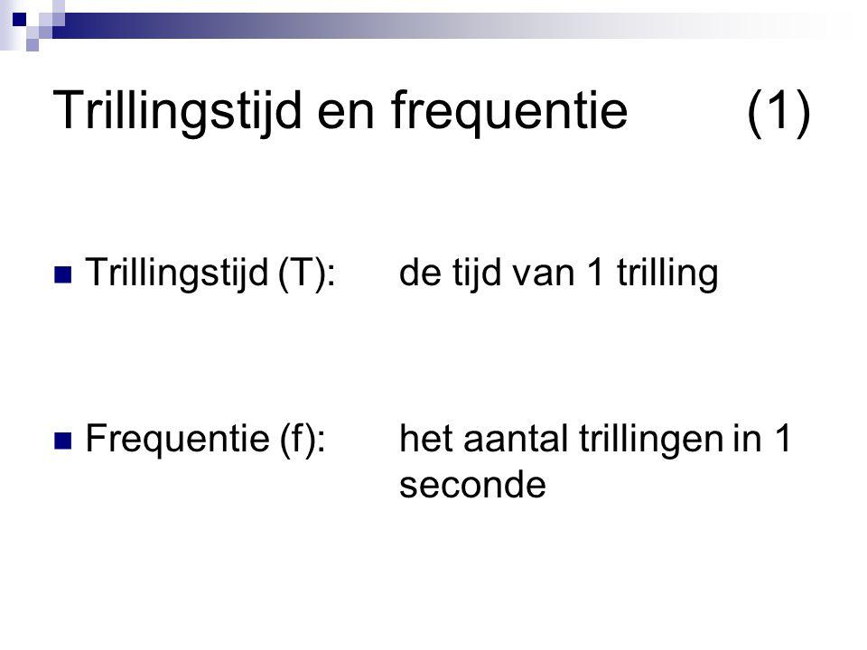 Trillingstijd en frequentie(1)  Trillingstijd (T):de tijd van 1 trilling  Frequentie (f): het aantal trillingen in 1 seconde