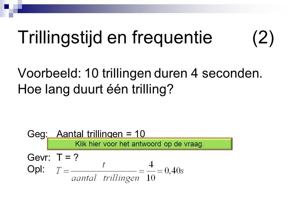 Geg: Aantal trillingen = 10 t = 4 s Gevr:T = .