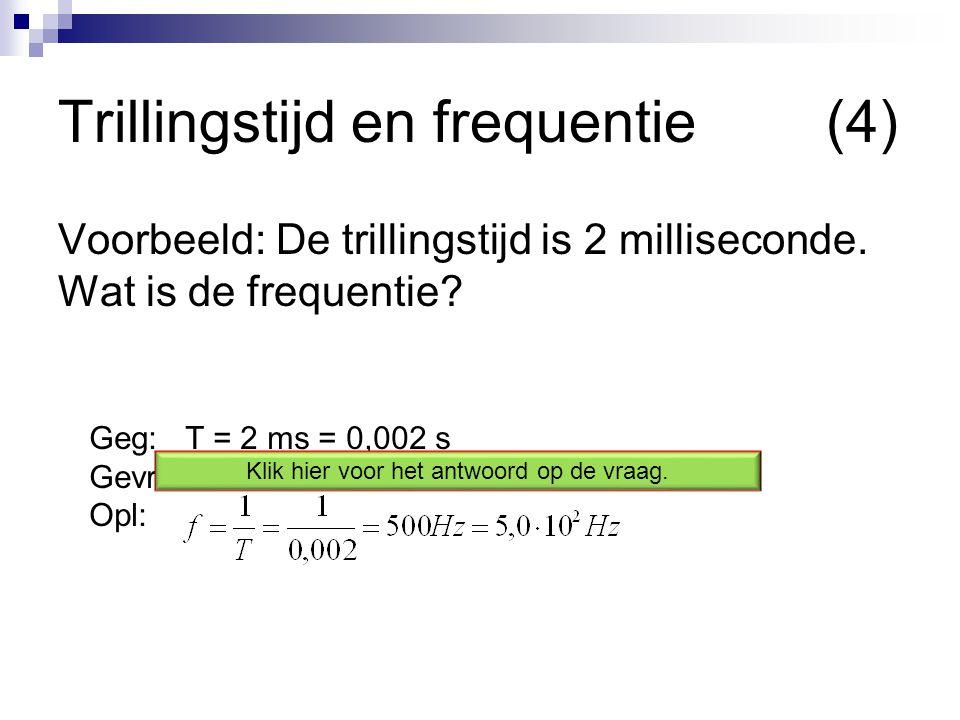 Geg: T = 2 ms = 0,002 s Gevr: f = .