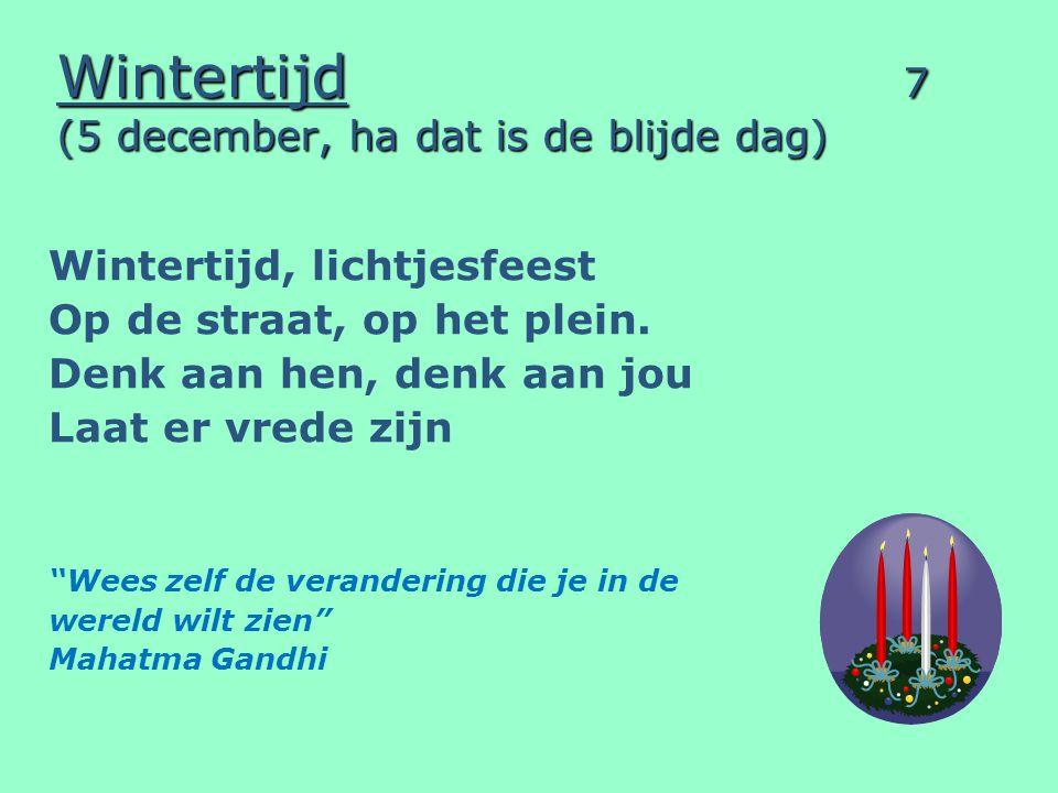 Wintertijd 7 (5 december, ha dat is de blijde dag) Wintertijd, lichtjesfeest Op de straat, op het plein. Denk aan hen, denk aan jou Laat er vrede zijn