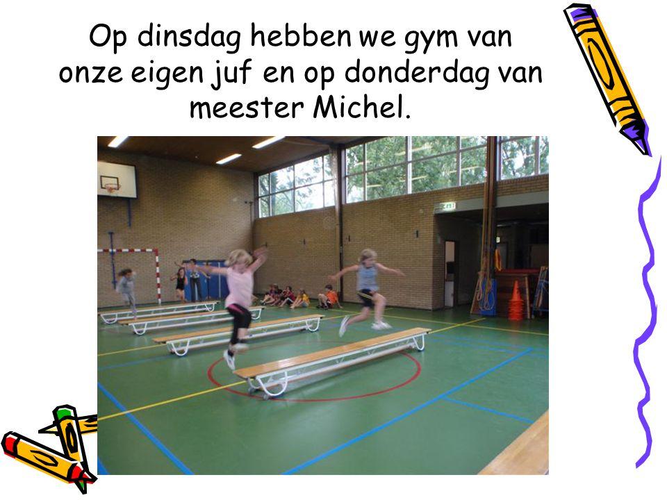 Op dinsdag hebben we gym van onze eigen juf en op donderdag van meester Michel.