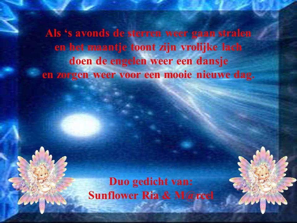 Als 's avonds de sterren weer gaan stralen en het maantje toont zijn vrolijke lach doen de engelen weer een dansje en zorgen weer voor een mooie nieuwe dag.