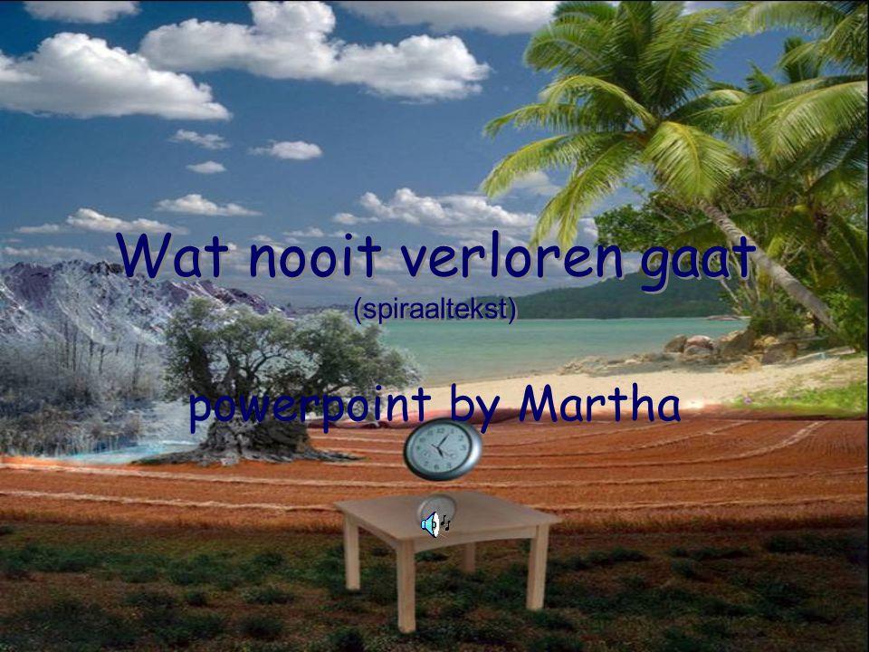 Wat nooit verloren gaat (spiraaltekst) powerpoint by Martha