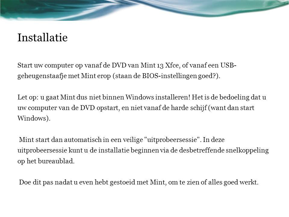 Installatie Start uw computer op vanaf de DVD van Mint 13 Xfce, of vanaf een USB- geheugenstaafje met Mint erop (staan de BIOS-instellingen goed?). Le