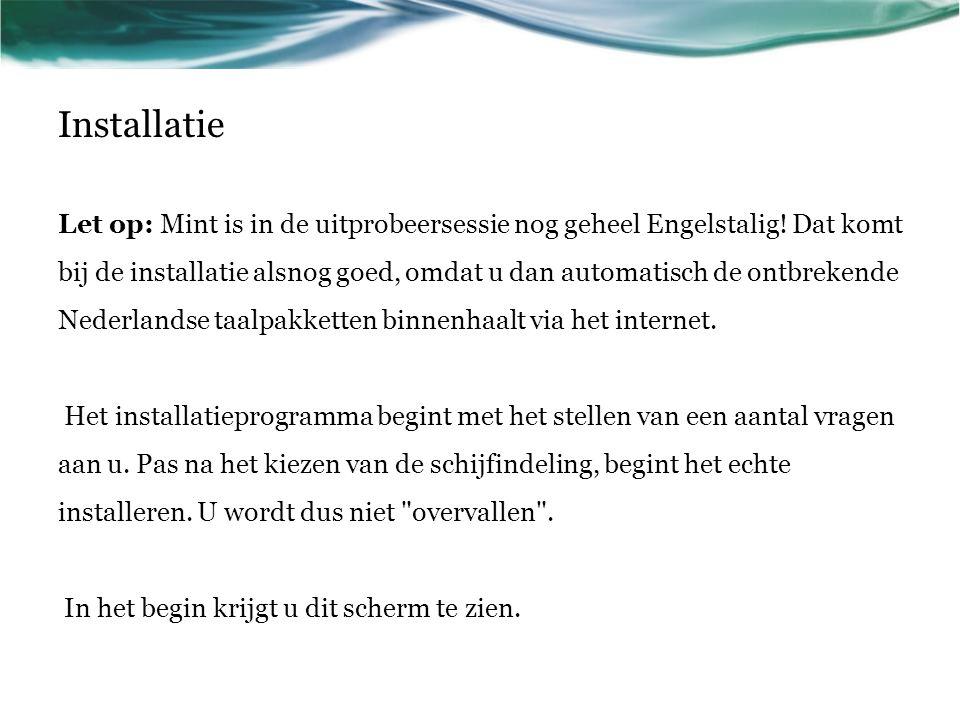 Installatie Let op: Mint is in de uitprobeersessie nog geheel Engelstalig! Dat komt bij de installatie alsnog goed, omdat u dan automatisch de ontbrek