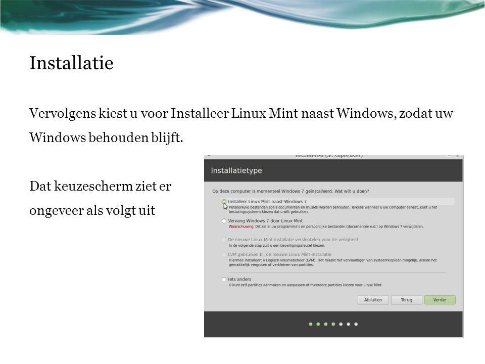 Vervolgens kiest u voor Installeer Linux Mint naast Windows, zodat uw Windows behouden blijft. Dat keuzescherm ziet er ongeveer als volgt uit