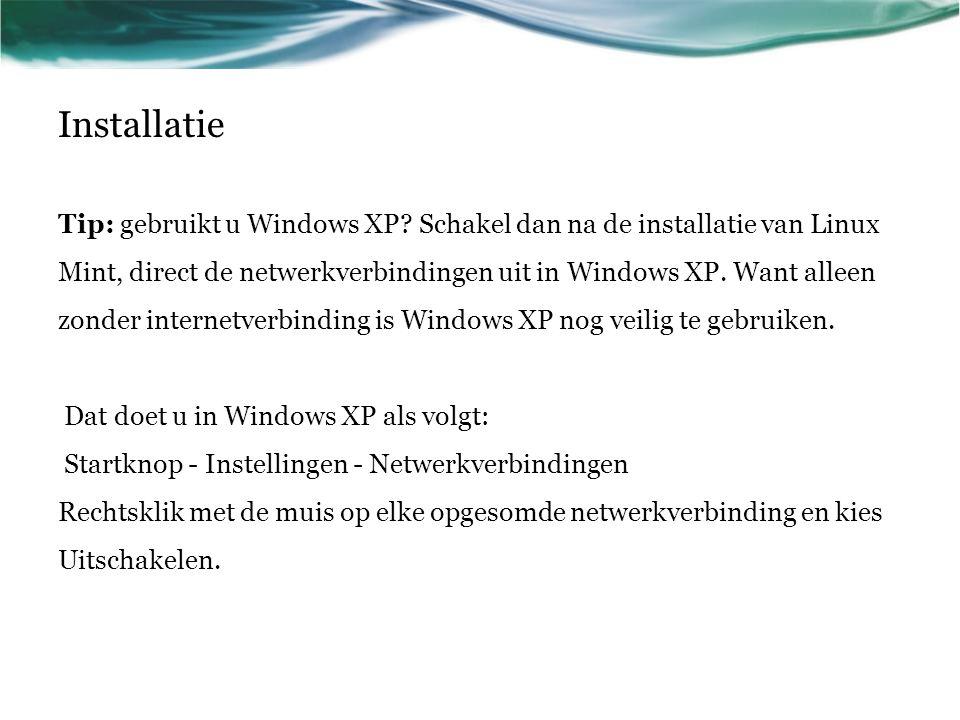 Installatie Tip: gebruikt u Windows XP? Schakel dan na de installatie van Linux Mint, direct de netwerkverbindingen uit in Windows XP. Want alleen zon
