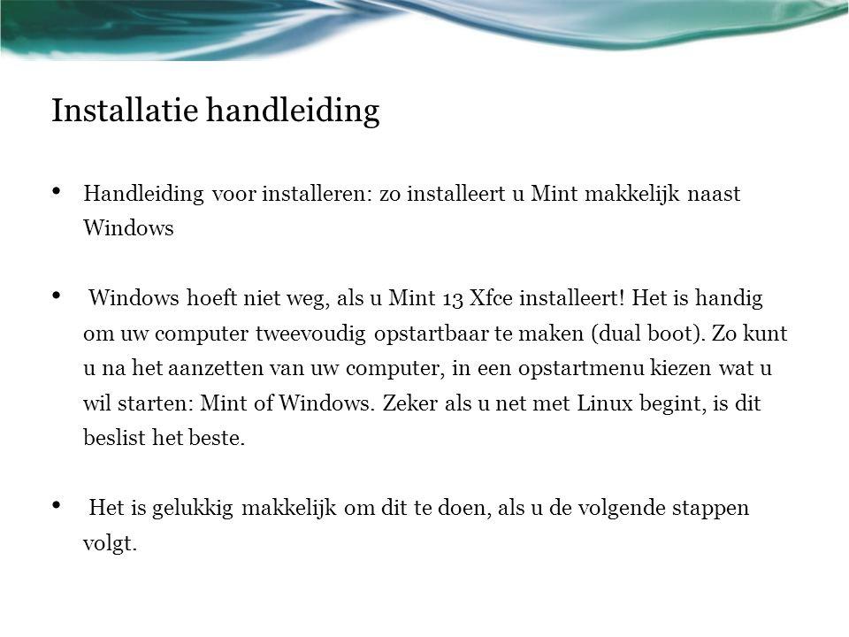 Installatie handleiding • Handleiding voor installeren: zo installeert u Mint makkelijk naast Windows • Windows hoeft niet weg, als u Mint 13 Xfce ins
