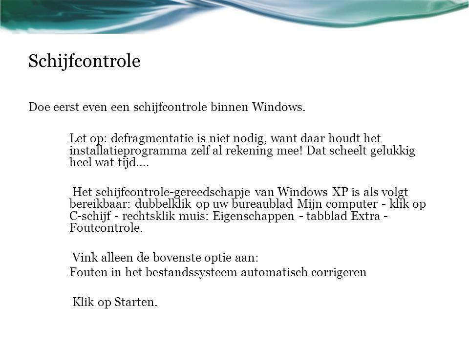 Schijfcontrole Doe eerst even een schijfcontrole binnen Windows. Let op: defragmentatie is niet nodig, want daar houdt het installatieprogramma zelf a