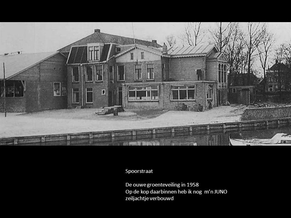 Spoorstraat De ouwe groenteveiling in 1958 Op de kop daarbinnen heb ik nog m'n JUNO zeiljachtje verbouwd