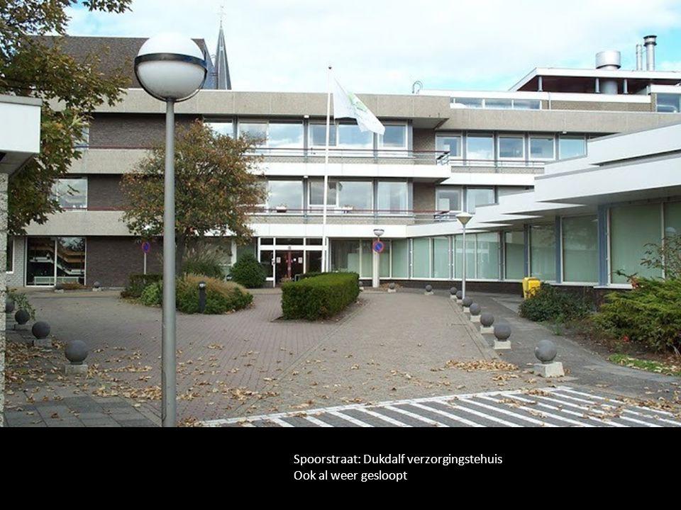 Spoorstraat: Dukdalf verzorgingstehuis Ook al weer gesloopt