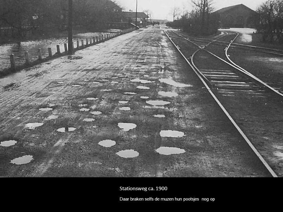 Stationsweg ca. 1900 Daar braken selfs de muzen hun pootsjes nog op