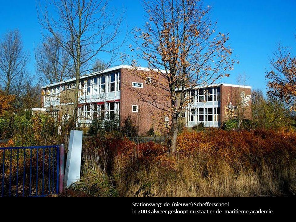 Stationsweg: de (nieuwe) Schefferschool in 2003 alweer gesloopt nu staat er de maritieme academie