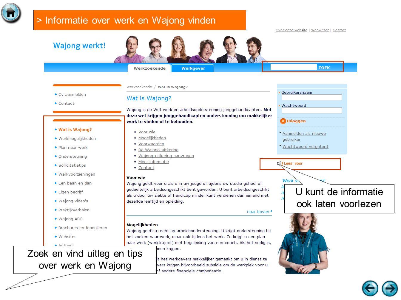 > Informatie over werk en Wajong vinden Zoek en vind uitleg en tips over werk en Wajong U kunt de informatie ook laten voorlezen