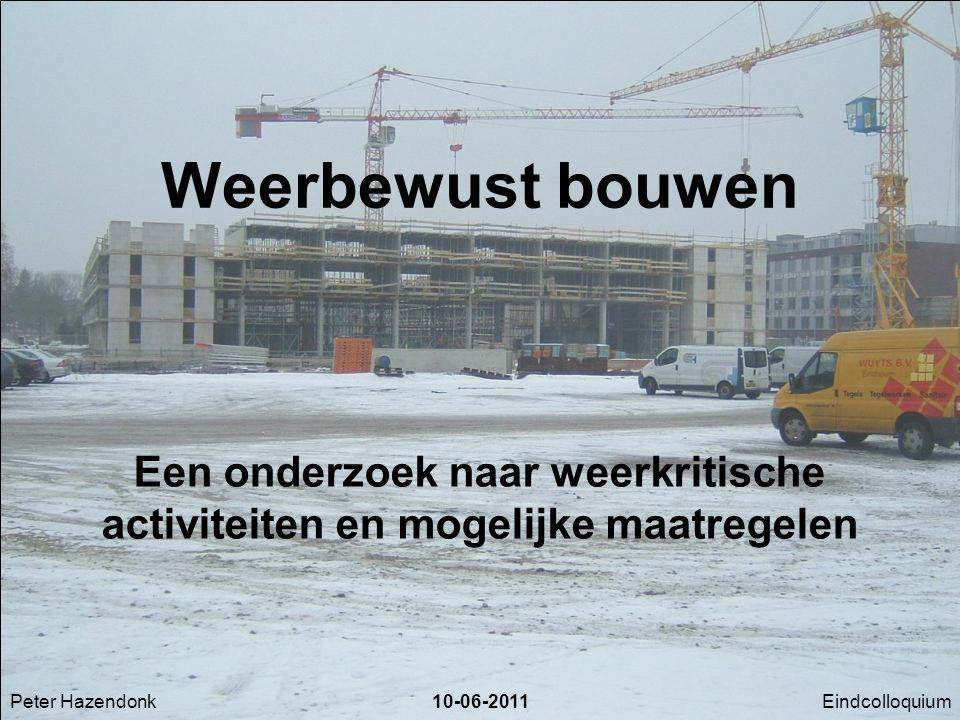 Eindcolloquium10-06-2011 Weerbewust bouwen Eindcolloquium Een onderzoek naar weerkritische activiteiten en mogelijke maatregelen Peter Hazendonk