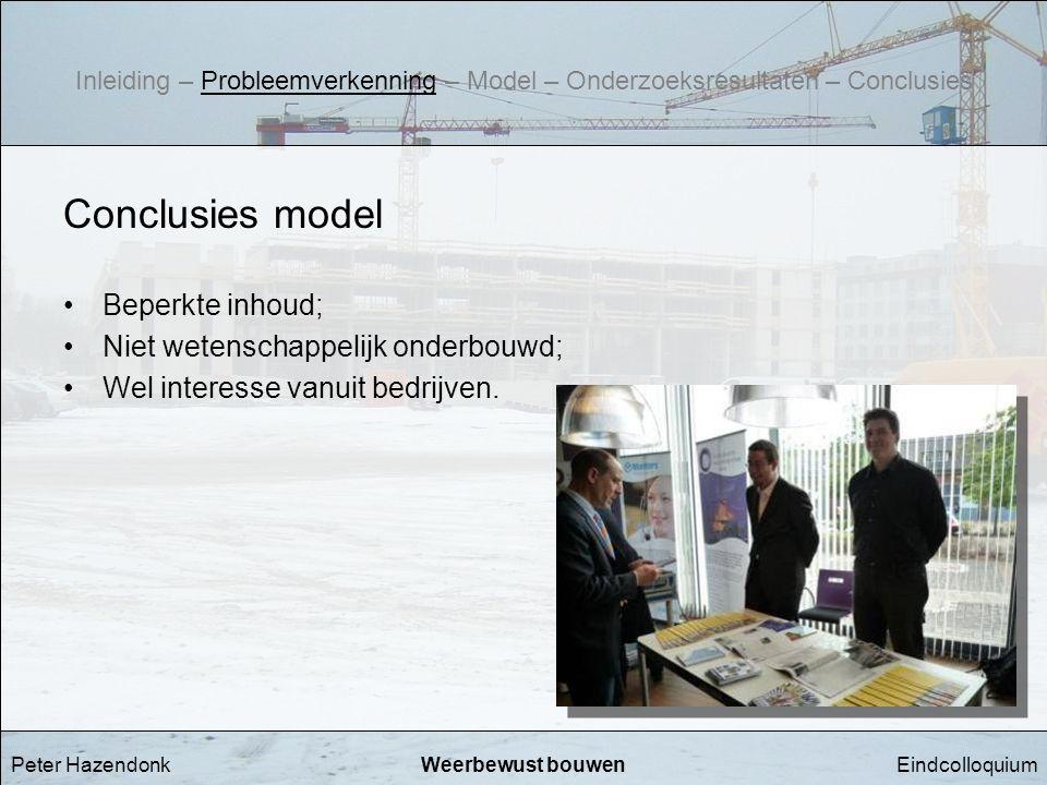 EindcolloquiumWeerbewust bouwenPeter Hazendonk Conclusies model •Beperkte inhoud; •Niet wetenschappelijk onderbouwd; •Wel interesse vanuit bedrijven.