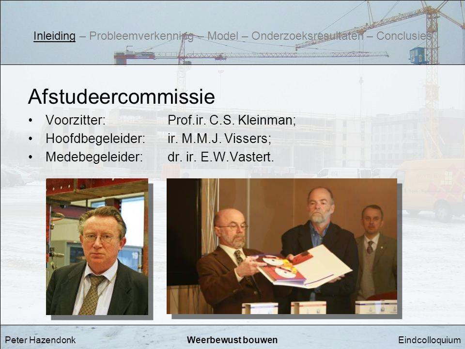 EindcolloquiumWeerbewust bouwen Afstudeercommissie •Voorzitter: Prof.ir. C.S. Kleinman; •Hoofdbegeleider:ir. M.M.J. Vissers; •Medebegeleider: dr. ir.