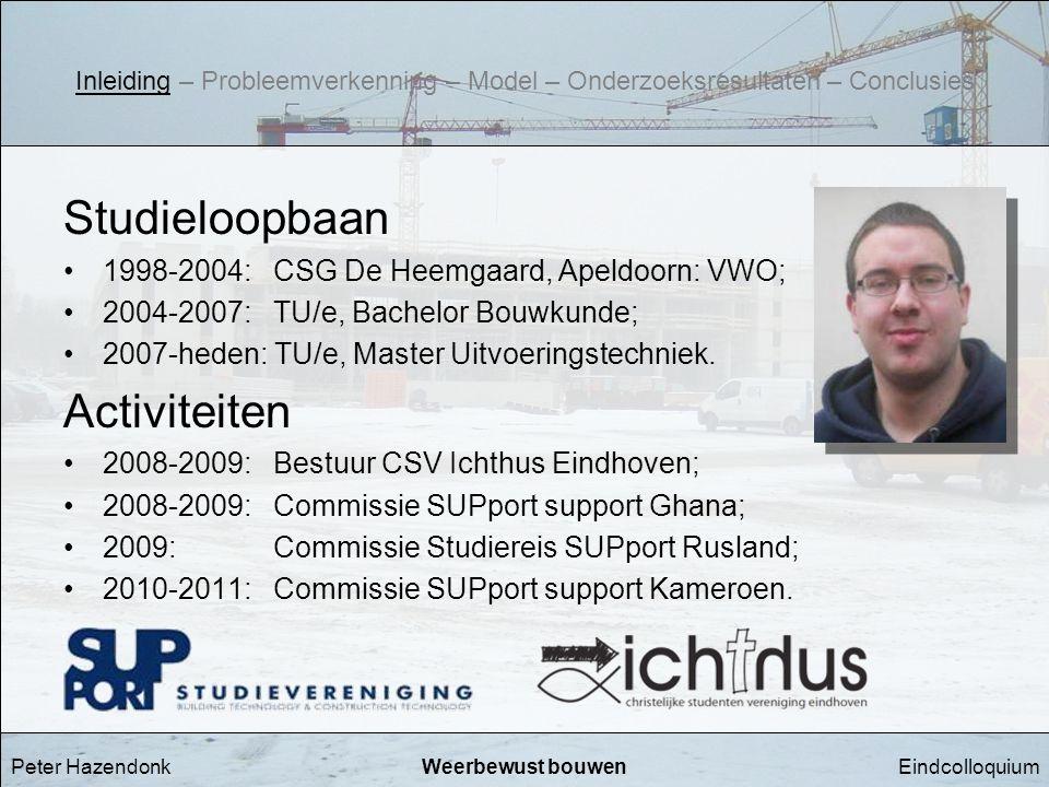 EindcolloquiumWeerbewust bouwen Studieloopbaan •1998-2004: CSG De Heemgaard, Apeldoorn: VWO; •2004-2007: TU/e, Bachelor Bouwkunde; •2007-heden: TU/e,