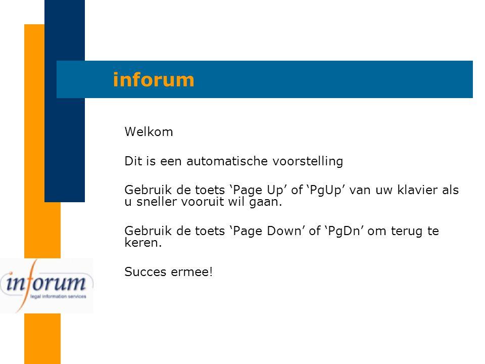 inforum Welkom Dit is een automatische voorstelling Gebruik de toets 'Page Up' of 'PgUp' van uw klavier als u sneller vooruit wil gaan.