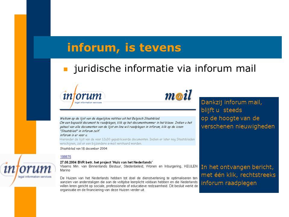 inforum, is tevens n juridische informatie via inforum mail Dankzij inforum mail, blijft u steeds op de hoogte van de verschenen nieuwigheden In het ontvangen bericht, met één klik, rechtstreeks inforum raadplegen