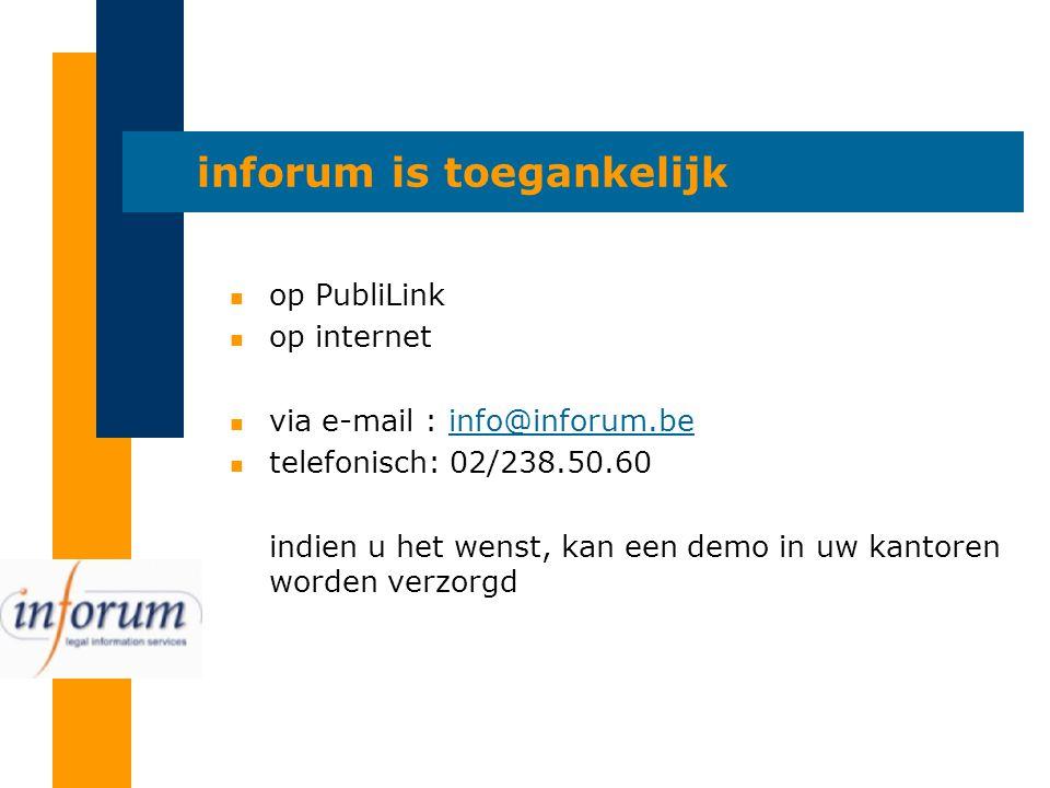 inforum is toegankelijk n op PubliLink n op internet n via e-mail : info@inforum.beinfo@inforum.be n telefonisch: 02/238.50.60 indien u het wenst, kan een demo in uw kantoren worden verzorgd
