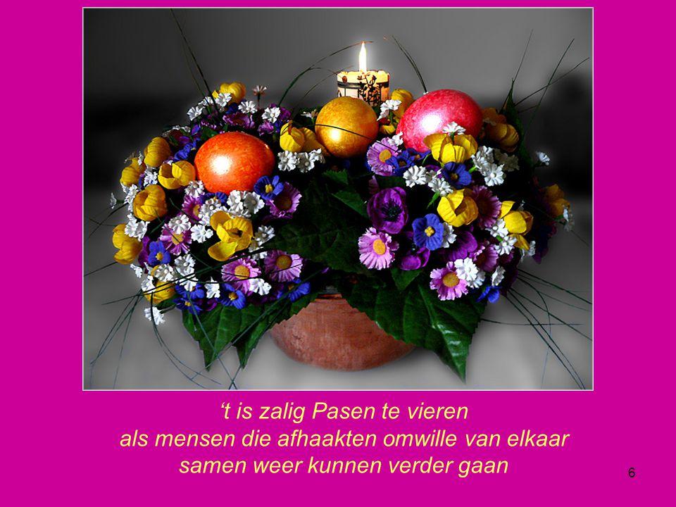 6 't is zalig Pasen te vieren als mensen die afhaakten omwille van elkaar samen weer kunnen verder gaan