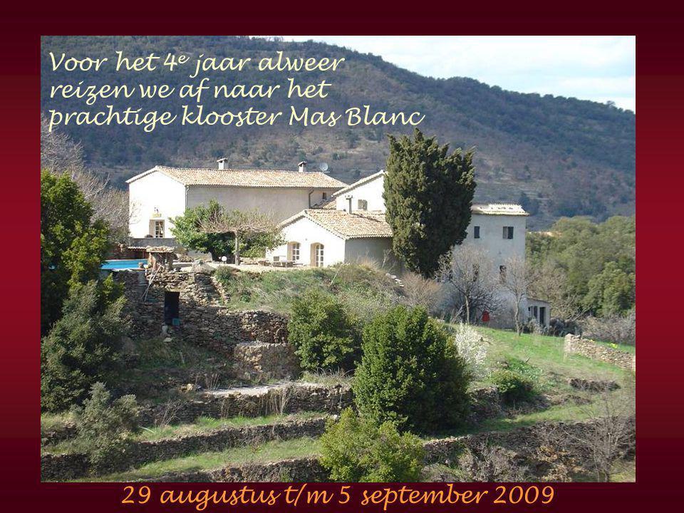 Voor het 4 e jaar alweer reizen we af naar het prachtige klooster Mas Blanc 29 augustus t/m 5 september 2009