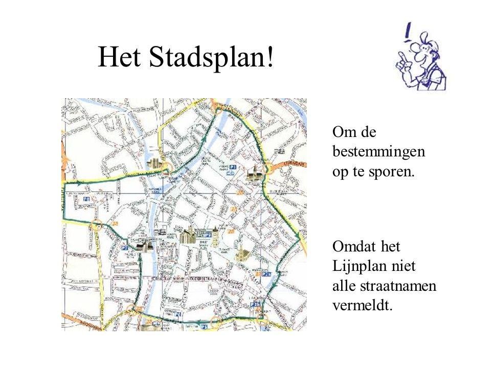 Het Stadsplan! Om de bestemmingen op te sporen. Omdat het Lijnplan niet alle straatnamen vermeldt.