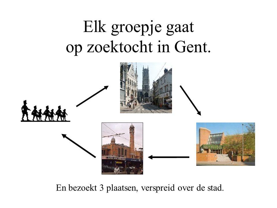 Elk groepje gaat op zoektocht in Gent. En bezoekt 3 plaatsen, verspreid over de stad.