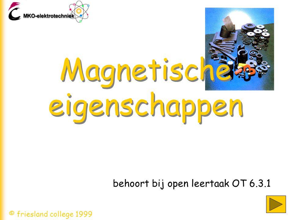 behoort bij open leertaak OT 6.3.1 © friesland college 1999 Magnetische eigenschappen